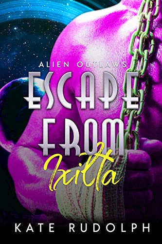 Escape from Ixilta (Alien Outlaws Book 1)