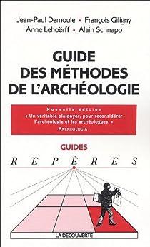 Guide des méthodes de l'archéologie par Demoule