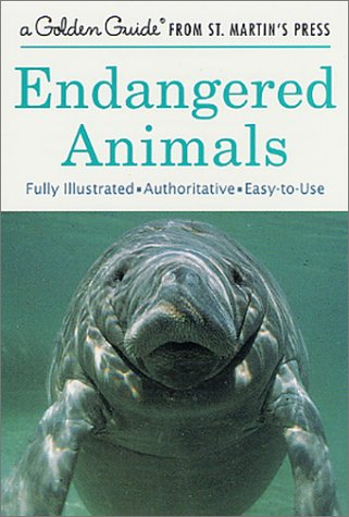 Endangered Animals: A Fully Illustrated, Authoritative and Easy-to-Use Guide (A Golden Guide from St. Martin's Press)
