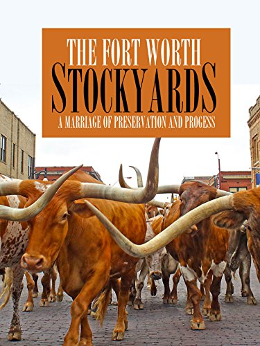 - The Fort Worth Stockyards: A Marriage of Preservation and Progress