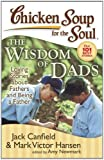 chicken soup for the soul for men - Chicken Soup for the Soul: The Wisdom of Dads: Loving Stories about Fathers and Being a Father