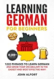 LEARNING GERMAN FOR BEGINNERS: 1222 Phrases to Learn German and Grow your Vocabulary in the Easiest and Most Effective Way! (Complete German Phrasebook) (German Edition)