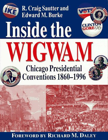 inside-the-wigwam-chicago-presidential-conventions-1860-1996