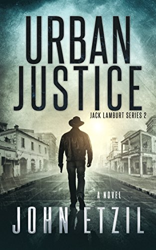 Urban Justice: Vigilante Justice Thriller Series 2 with Jack Lamburt by [Etzil, John]