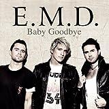 E.M.D. - Baby Goodbye