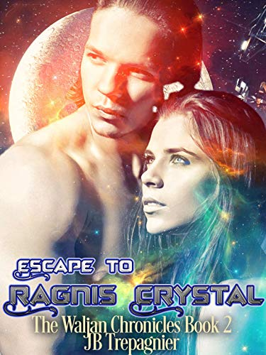Escape to Ragnis Crystal: A Sci-Fi Romance Series (The Waljan Chronicles Book 2) ()