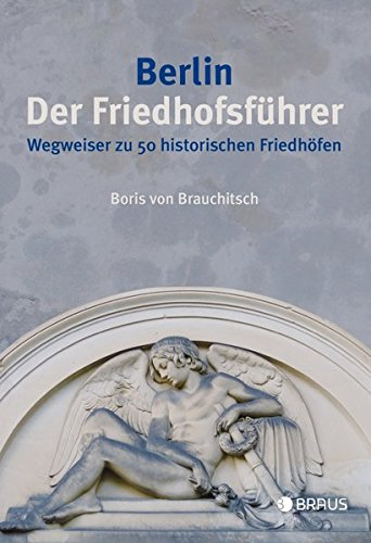 Berlin. Der Friedhofsführer: Wegweiser zu 50 historischen Friedhöfen