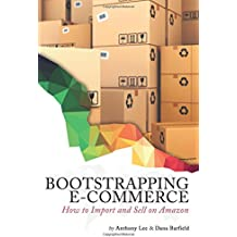 Bootstrapping E-commerce: How to Import and Sell on Amazon (Volume 1)