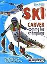 Ski Carver comme les champions : De l'initiationà la performance par Caron