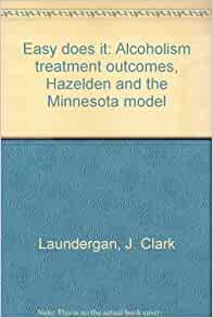 does it: Alcoholism treatment outcomes, Hazelden and the Minnesota ...