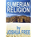 Sumerian Religion: Secrets of the Sumerians, Babylonians & Anunnaki Gods of Ancient Mesopotamian Religion (Deluxe Edition)