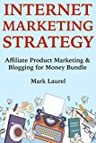 Internet Marketing Strategy: Affiliate Product Marketing & Blogging for Money Bundle