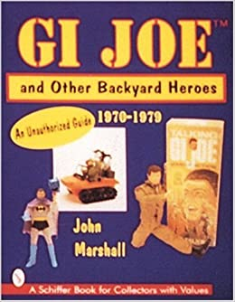 gi joe tm and other backyard heroes 1970 1979 an unauthorized guide