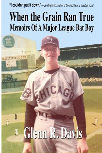 When the Grain Ran True: Memoirs of a Major League Bat Boy