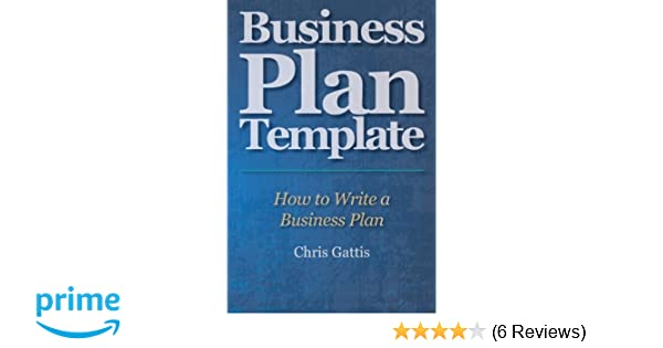 Business Plan Template How To Write A Business Plan Chris Gattis