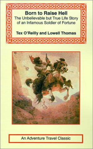 Tex O'Reilly: Born to Raise Hell (Adventure Travel Classics)