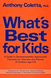 What's Best for Kids? : A Guide to Developmentally Appropriate Practices for Teachers and Parents, Coletta, Anthony J., 0935493433