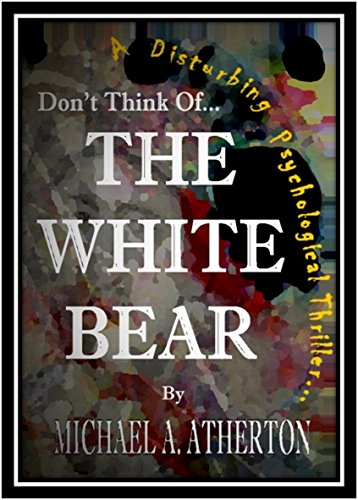(Don't Think Of...) The White Bear! - A Disturbing Psychological Thriller