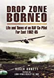 Drop Zone Borneo - the RAF Campaign 1963-65, Roger Annett, 1848844050