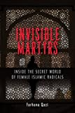 Invisible Martyrs: Inside the Secret World of Female Islamic Radicals