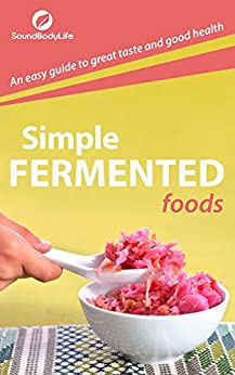 Simple Fermented Foods: An Easy Guide to Great Taste and Good Health by [Trainor, Adam]