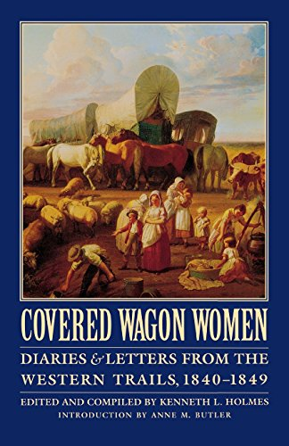 - Covered Wagon Women, Volume 1: Diaries and Letters from the Western Trails, 1840-1849