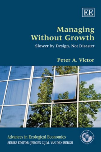Managing Without Growth: Slower by Design, Not Disaster (Advances in Ecological Economics Series)