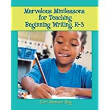Marvelous Minilessons for Teaching Beginning Writing, K–3