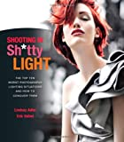 Shooting in Sh*tty Light: The Top Ten Worst Photography Lighting Situations and How to Conquer Them by Lindsay Adler (4-Oct-2012) Paperback