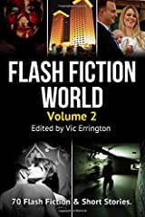 Flash Fiction World - Volume 2: 70 Flash Fiction & Short Stories Paperback