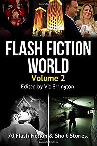 Flash Fiction World - Volume 2: 70 Flash Fiction & Short Stories