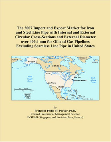 The 2007 Import and Export Market for Iron and Steel Line Pipe with Internal and External Circular Cross-Sections and External Diameter over 406.4 mm ... Excluding Seamless Line Pipe in United States