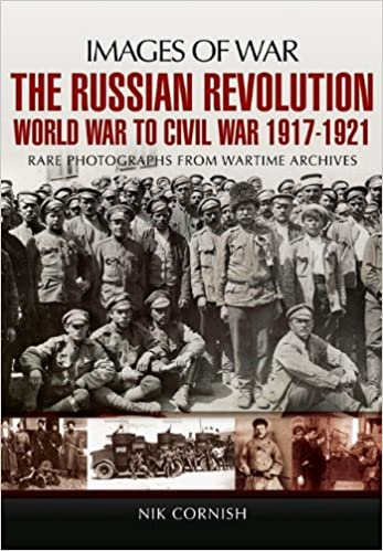 The Russian Revolution World War To Civil War 1917 1921 Images Of War Cornish Nik 9781848843752 Amazon Com Books
