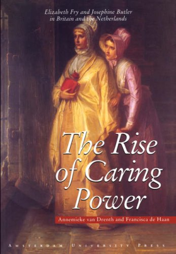 The Rise of Caring Power: Elizabeth Fry and Josephine Butler in Britain and the Netherlands