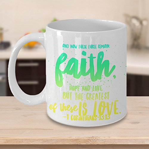 """Bible Quote Coffee Mug – 1 Corinthians 13 13: """"And Now These Three Remain: Faith, Hope and Love. But The Greatest Of These Is Love.""""; Corinthians Inspirational Coffee Mug"""