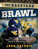 The Backyard Brawl : Stories from One of the Weirdest, Wildest, Longest Running, and Most Instense Rivalries in College Football History, Antonik, John, 1935978829