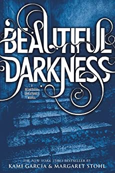 Beautiful Darkness (Beautiful Creatures Book 2) by [Garcia, Kami, Stohl, Margaret]