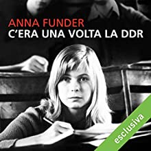 C'era una volta la DDR Audiobook by Anna Funder Narrated by Valentina Mari