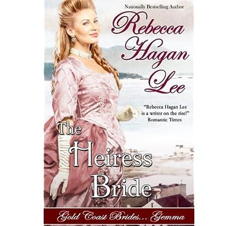 The Heiress Bride Gold Coast Brides Volume 3 Lee Rebecca Hagan 9781943505425 Amazon Com Books
