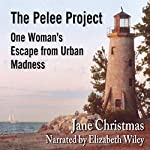 The Pelee Project: One Woman's Escape From Urban Madness | Jane Christmas