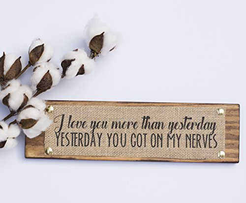 I love you more than yesterday YESTERDAY YOU GOT ON MY NERVES- Bedroom Kids Room Quote Wall Sign Decoration - Wedding Anniversary Gift - BURLAP/WOOD SIGN - HANDMADE IN USA