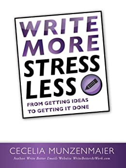 Write More, Stress Less: From Getting Ideas to Getting It Done by [Munzenmaier, Cecelia]