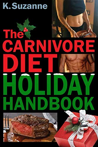 The Carnivore Diet Holiday Handbook: How to Thrive & Survive the Holidays on a Carnivore Diet by K. Suzanne