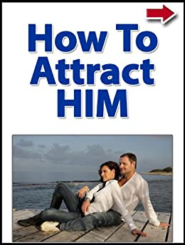 How To Attract Him by [Alanis, John]