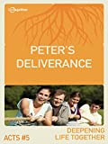 Acts #5 (Deepening Life Together) Peter?s Deliverance
