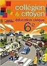 Collégien & citoyen Education Civique 6e : Nouveau programme 2009 par Leborgne