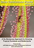 Grow Carnivorous Plants! Volume 2: A No Nonsense Approach to Growing Tropical Sundews and Butterworts