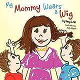 My Mommy Wears A Wig