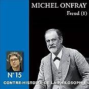 Contre-histoire de la philosophie 15.1 : Freud | Michel Onfray