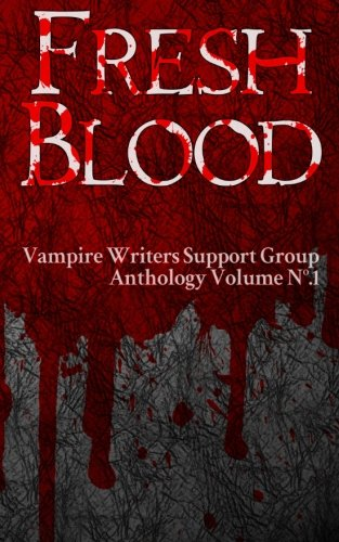 Fresh Blood: Vampire Writers Support Group Anthology No.1 (Volume 1)
